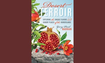 Desert Terroir, Exploring the Unique Flavors and Sundry Places of the Borderlands