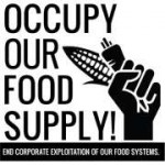 The Food Movement Speaks With one Voice: Occupy our Food Supply