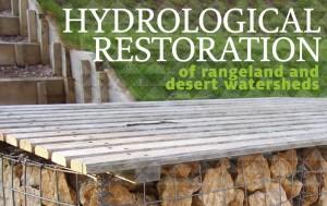 Hydrological Restoration of Rangeland and Desert Watersheds