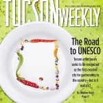 The Road to UNESCO - Tucson ambitiously seeks to be recognized as the first creative city for gastronomy in the country—but is it realistic?